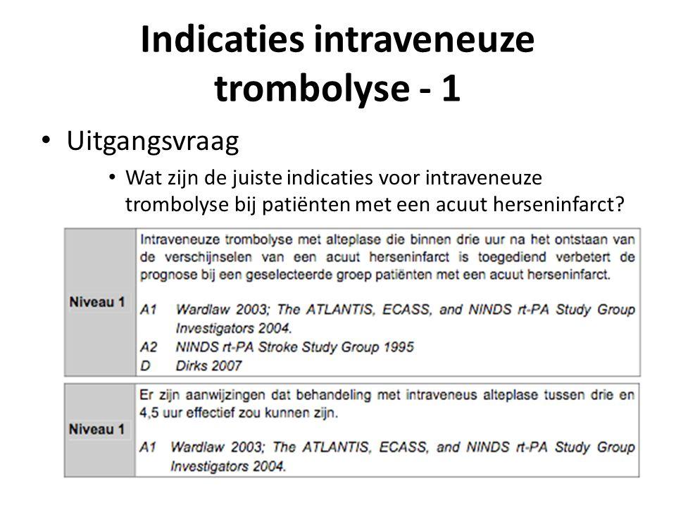 Indicaties intraveneuze trombolyse - 1 Uitgangsvraag Wat zijn de juiste indicaties voor intraveneuze trombolyse bij patiënten met een acuut herseninfarct?