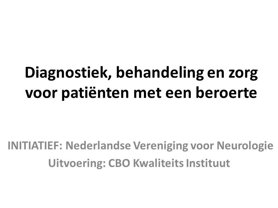Diagnostiek, behandeling en zorg voor patiënten met een beroerte INITIATIEF: Nederlandse Vereniging voor Neurologie Uitvoering: CBO Kwaliteits Institu