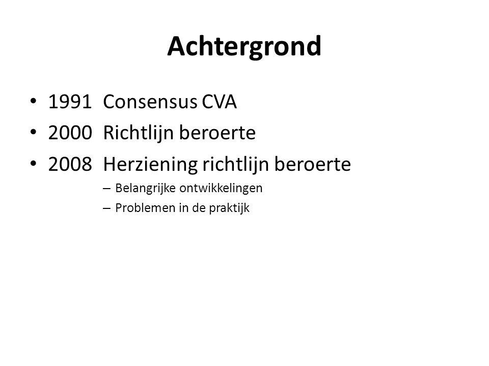 Achtergrond 1991Consensus CVA 2000Richtlijn beroerte 2008Herziening richtlijn beroerte – Belangrijke ontwikkelingen – Problemen in de praktijk