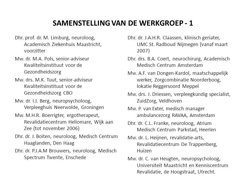 SAMENSTELLING VAN DE WERKGROEP - 1 Dhr. prof. dr. M. Limburg, neuroloog, Academisch Ziekenhuis Maastricht, voorzitter Mw. dr. M.A. Pols, senior-advise