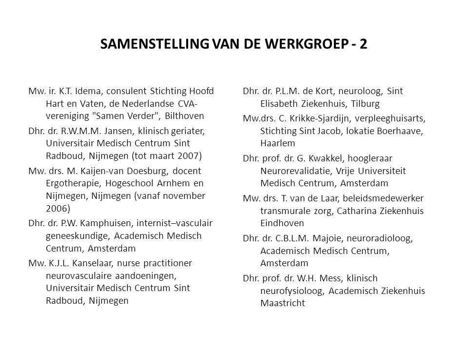 SAMENSTELLING VAN DE WERKGROEP - 2 Mw. ir. K.T. Idema, consulent Stichting Hoofd Hart en Vaten, de Nederlandse CVA- vereniging