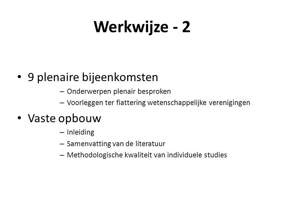 Werkwijze - 2 9 plenaire bijeenkomsten – Onderwerpen plenair besproken – Voorleggen ter fiattering wetenschappelijke verenigingen Vaste opbouw – Inleiding – Samenvatting van de literatuur – Methodologische kwaliteit van individuele studies