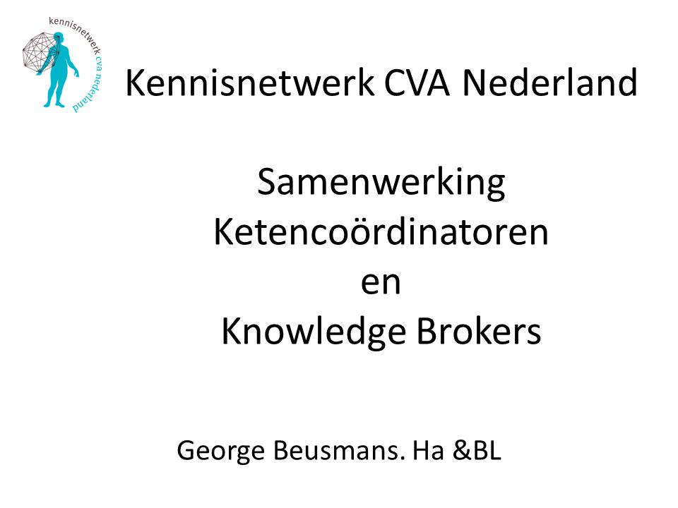 Kennisnetwerk CVA Nederland Samenwerking Ketencoördinatoren en Knowledge Brokers George Beusmans.