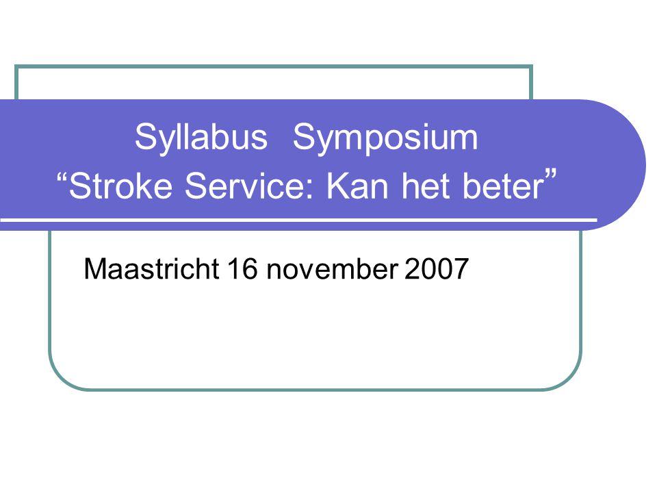 Syllabus Symposium Stroke Service: Kan het beter Maastricht 16 november 2007