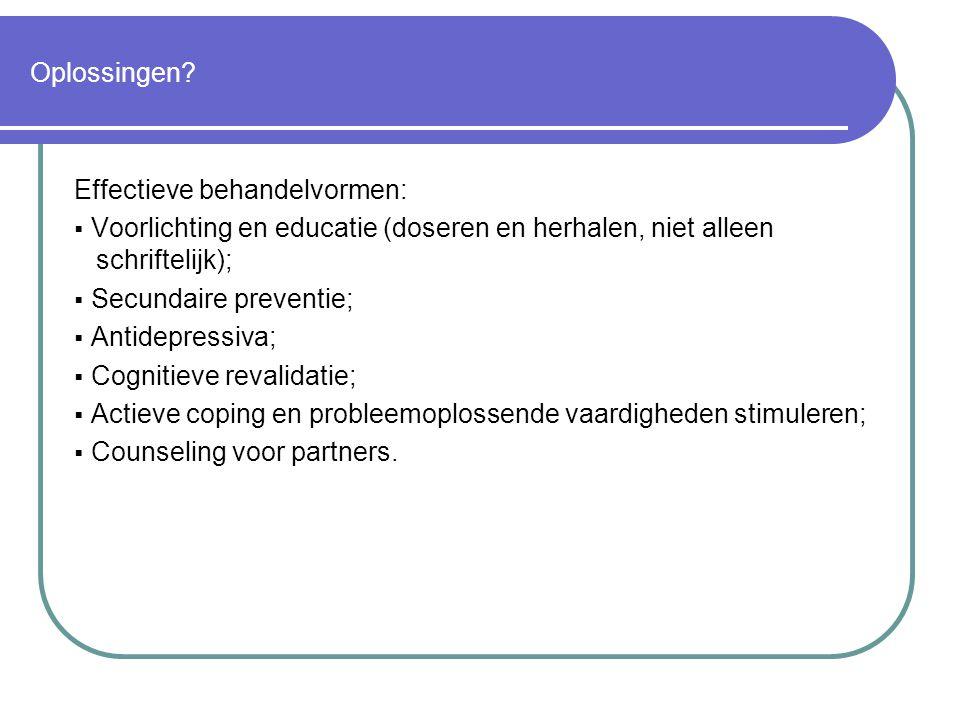 Oplossingen? Effectieve behandelvormen:  Voorlichting en educatie (doseren en herhalen, niet alleen schriftelijk);  Secundaire preventie;  Antidepr
