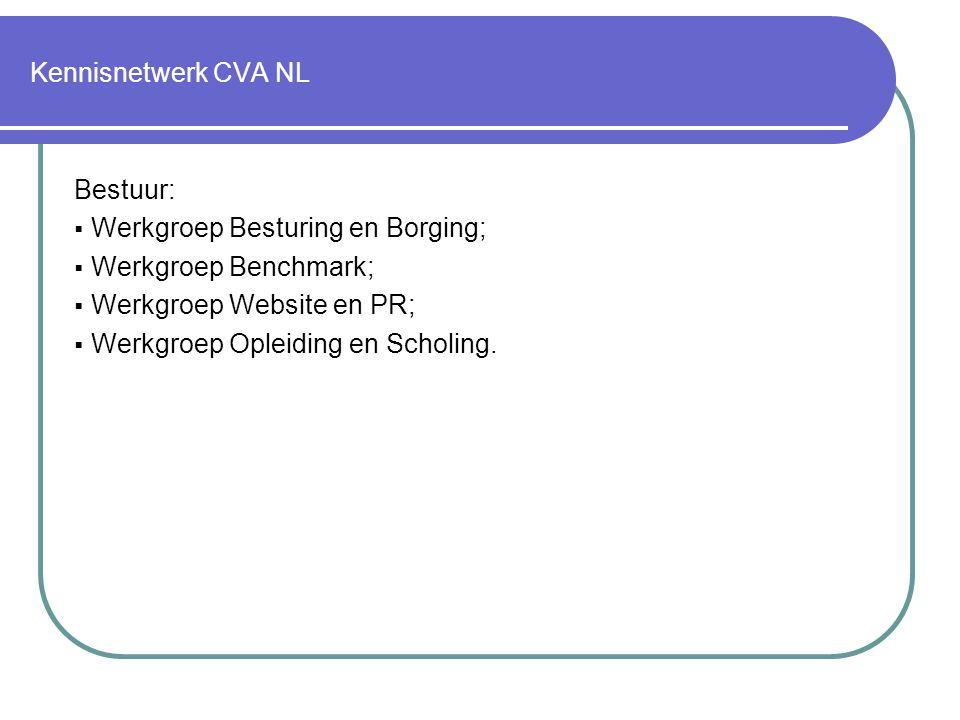 Kennisnetwerk CVA NL Bestuur:  Werkgroep Besturing en Borging;  Werkgroep Benchmark;  Werkgroep Website en PR;  Werkgroep Opleiding en Scholing.