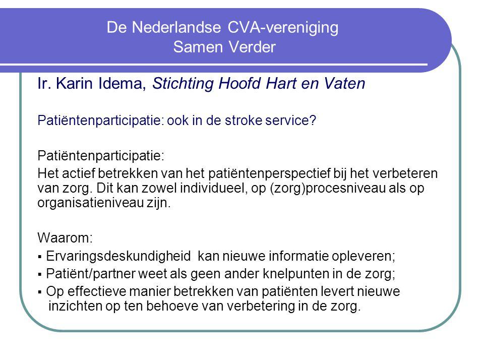 De Nederlandse CVA-vereniging Samen Verder Ir. Karin Idema, Stichting Hoofd Hart en Vaten Patiëntenparticipatie: ook in de stroke service? Patiëntenpa