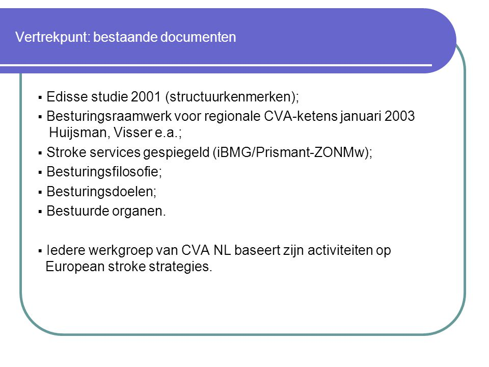 Vertrekpunt: bestaande documenten  Edisse studie 2001 (structuurkenmerken);  Besturingsraamwerk voor regionale CVA-ketens januari 2003 Huijsman, Vis