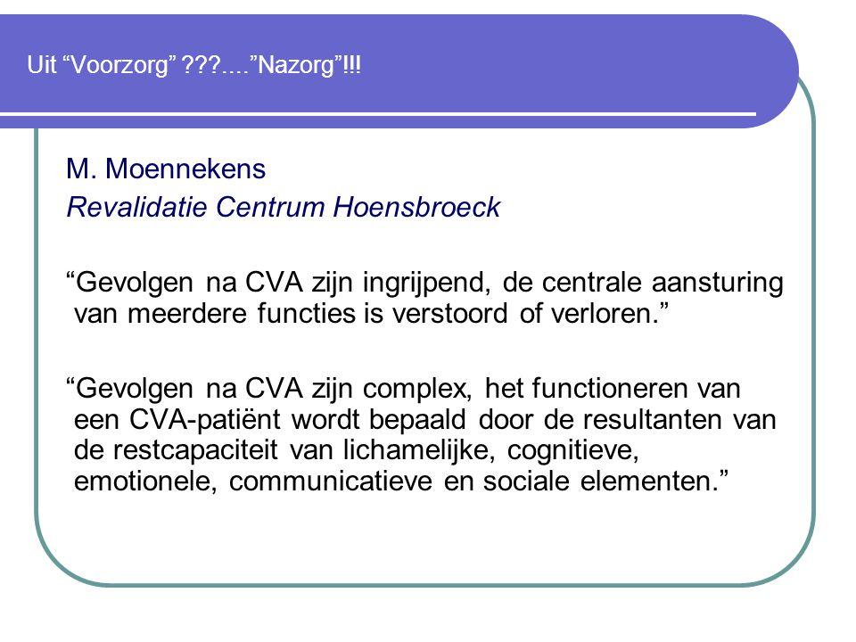 """Uit """"Voorzorg"""" ???....""""Nazorg""""!!! M. Moennekens Revalidatie Centrum Hoensbroeck """"Gevolgen na CVA zijn ingrijpend, de centrale aansturing van meerdere"""