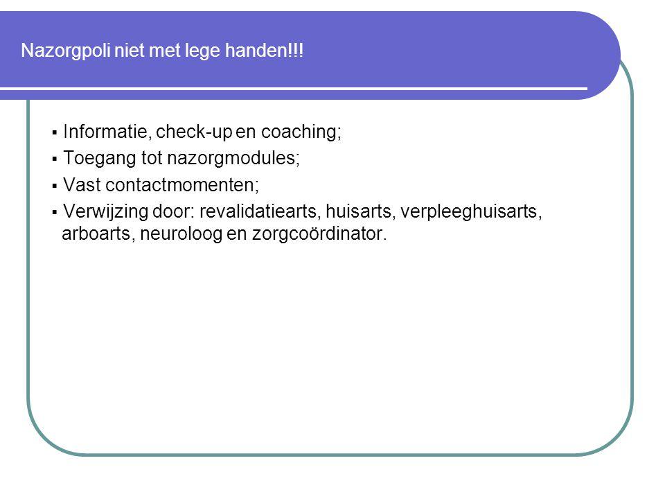 Nazorgpoli niet met lege handen!!!  Informatie, check-up en coaching;  Toegang tot nazorgmodules;  Vast contactmomenten;  Verwijzing door: revalid