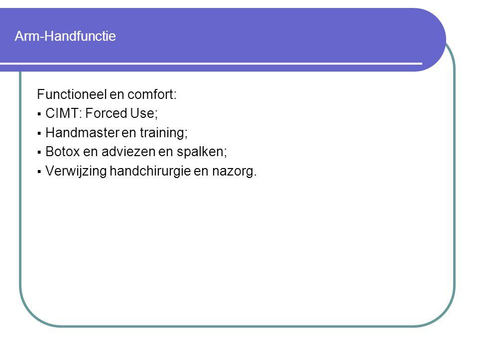 Arm-Handfunctie Functioneel en comfort:  CIMT: Forced Use;  Handmaster en training;  Botox en adviezen en spalken;  Verwijzing handchirurgie en na
