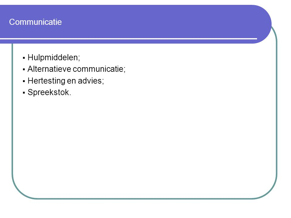 Communicatie  Hulpmiddelen;  Alternatieve communicatie;  Hertesting en advies;  Spreekstok.