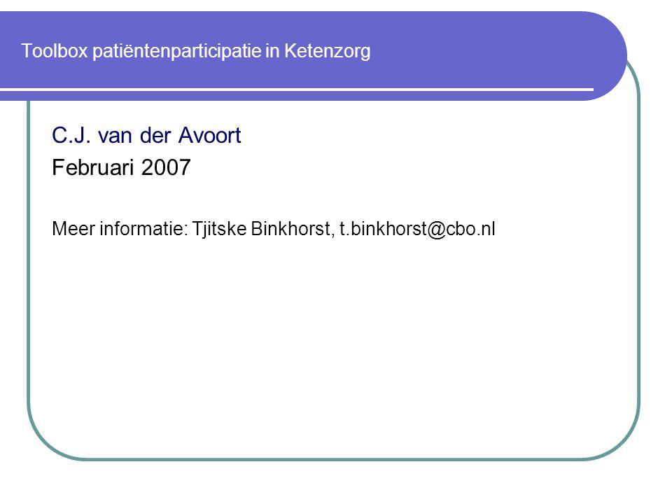 Toolbox patiëntenparticipatie in Ketenzorg C.J. van der Avoort Februari 2007 Meer informatie: Tjitske Binkhorst, t.binkhorst@cbo.nl