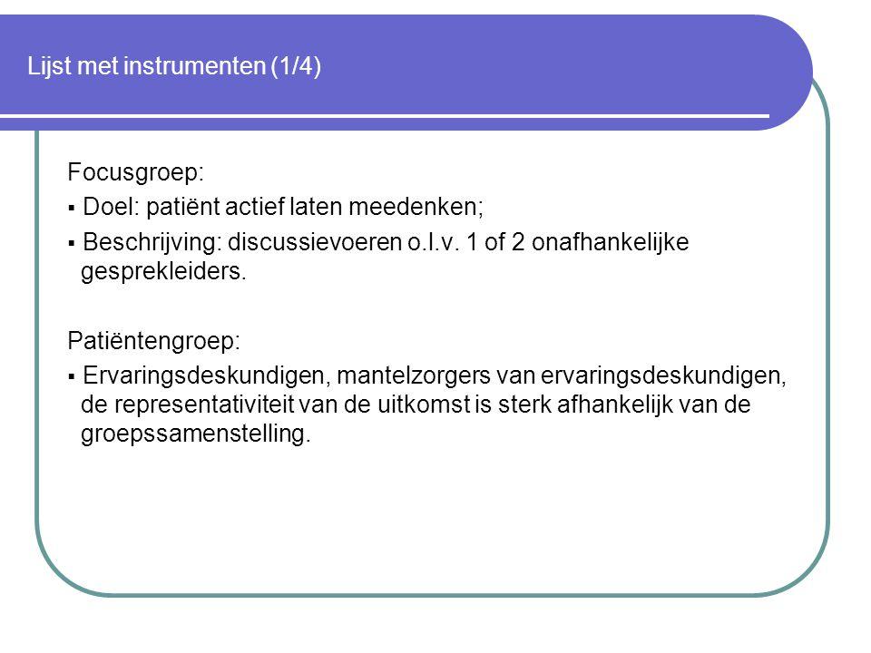 Lijst met instrumenten (1/4) Focusgroep:  Doel: patiënt actief laten meedenken;  Beschrijving: discussievoeren o.l.v. 1 of 2 onafhankelijke gesprekl