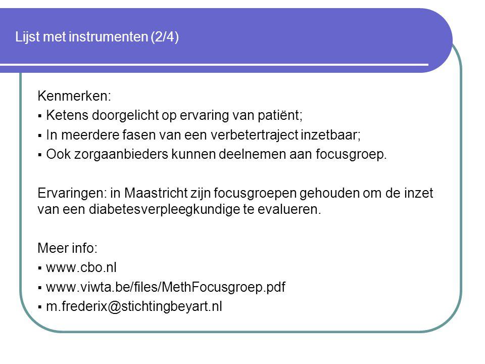 Lijst met instrumenten (2/4) Kenmerken:  Ketens doorgelicht op ervaring van patiënt;  In meerdere fasen van een verbetertraject inzetbaar;  Ook zorgaanbieders kunnen deelnemen aan focusgroep.