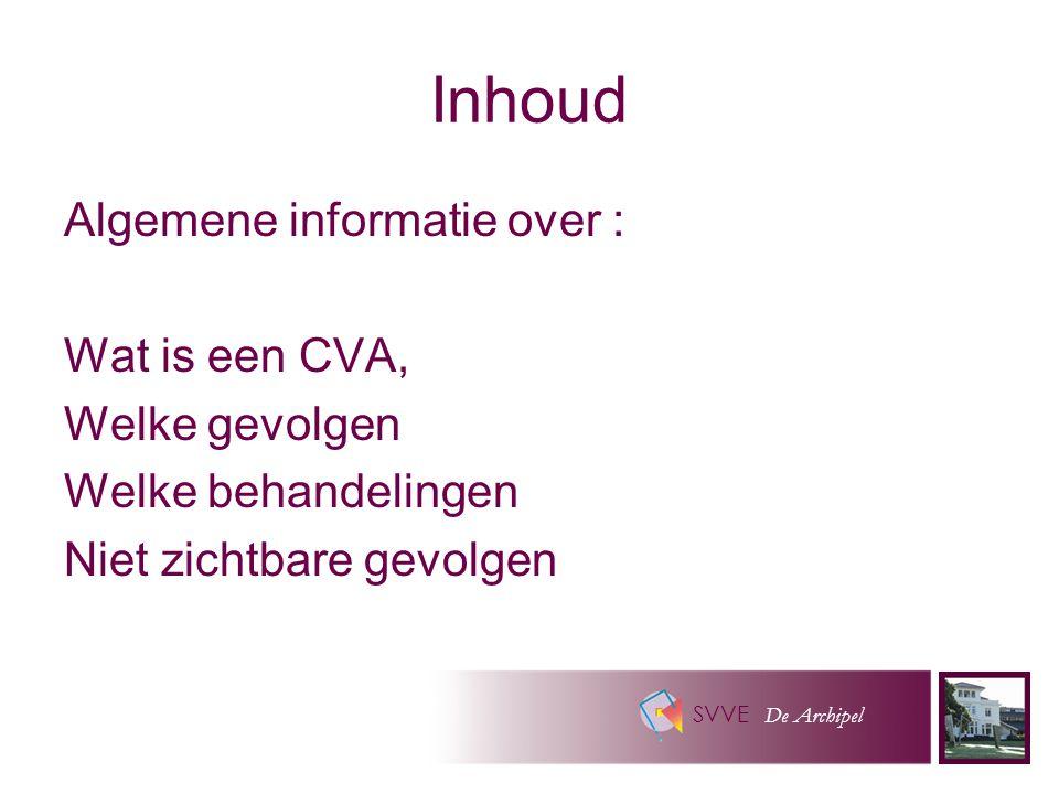 SVVE De Archipel Inhoud Algemene informatie over : Wat is een CVA, Welke gevolgen Welke behandelingen Niet zichtbare gevolgen