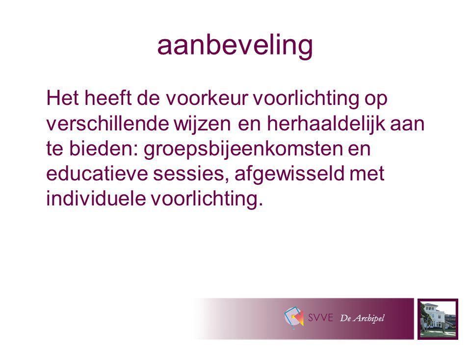 SVVE De Archipel aanbeveling Het heeft de voorkeur voorlichting op verschillende wijzen en herhaaldelijk aan te bieden: groepsbijeenkomsten en educati