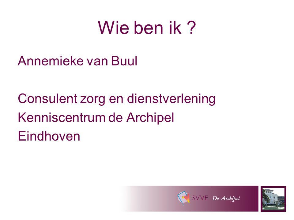 SVVE De Archipel Wie ben ik ? Annemieke van Buul Consulent zorg en dienstverlening Kenniscentrum de Archipel Eindhoven