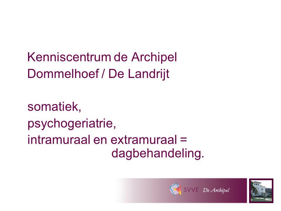 SVVE De Archipel Kenniscentrum de Archipel Dommelhoef / De Landrijt somatiek, psychogeriatrie, intramuraal en extramuraal = dagbehandeling.