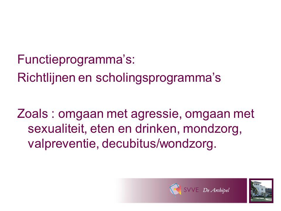 SVVE De Archipel Functieprogramma's: Richtlijnen en scholingsprogramma's Zoals : omgaan met agressie, omgaan met sexualiteit, eten en drinken, mondzorg, valpreventie, decubitus/wondzorg.