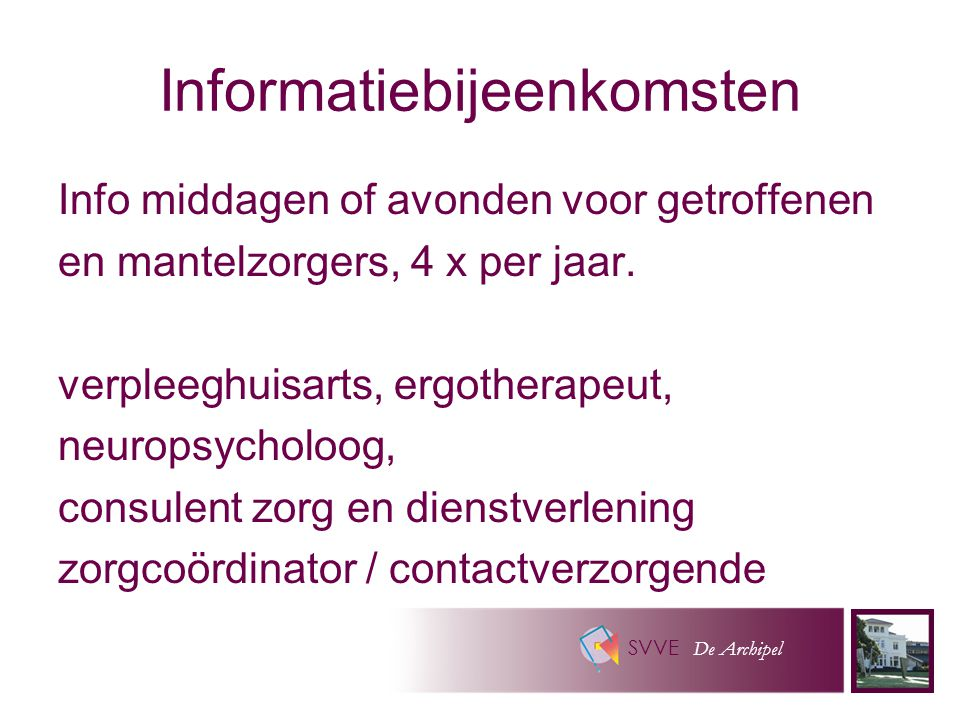 SVVE De Archipel Informatiebijeenkomsten Info middagen of avonden voor getroffenen en mantelzorgers, 4 x per jaar.