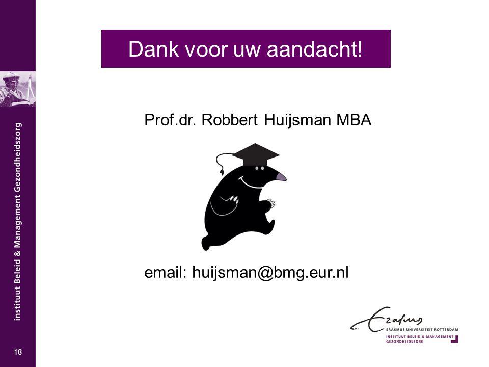 Dank voor uw aandacht! Prof.dr. Robbert Huijsman MBA email: huijsman@bmg.eur.nl 18