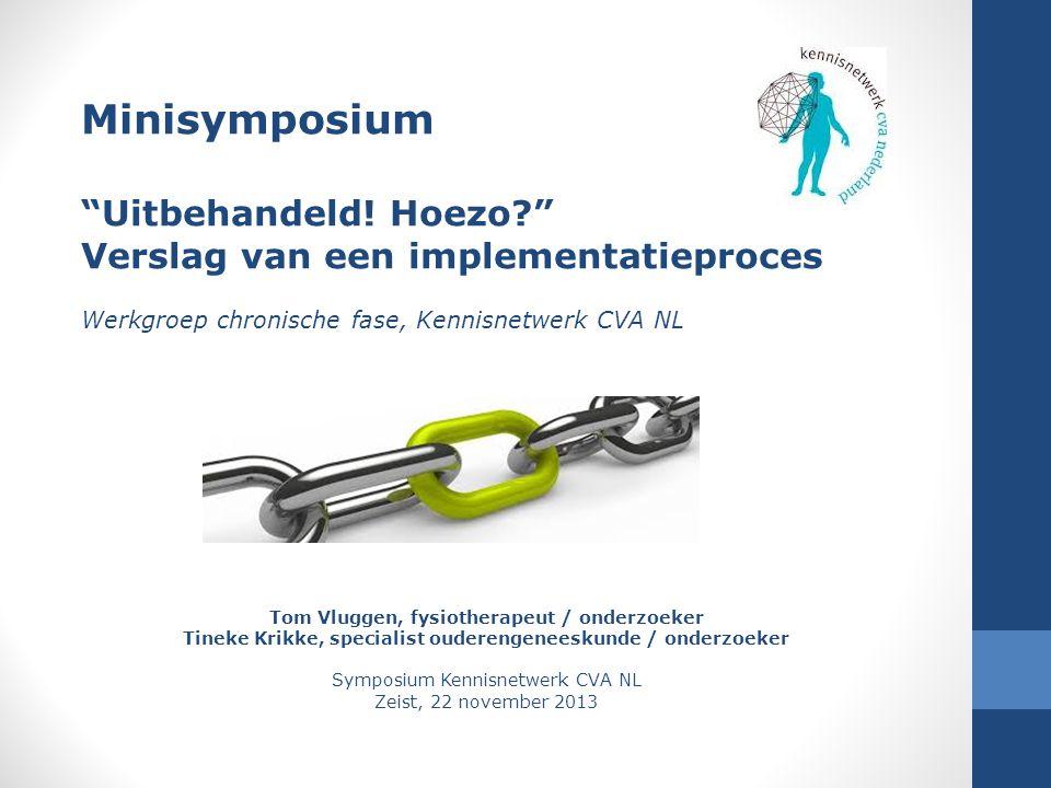 Tom Vluggen, fysiotherapeut / onderzoeker Tineke Krikke, specialist ouderengeneeskunde / onderzoeker Symposium Kennisnetwerk CVA NL Zeist, 22 november