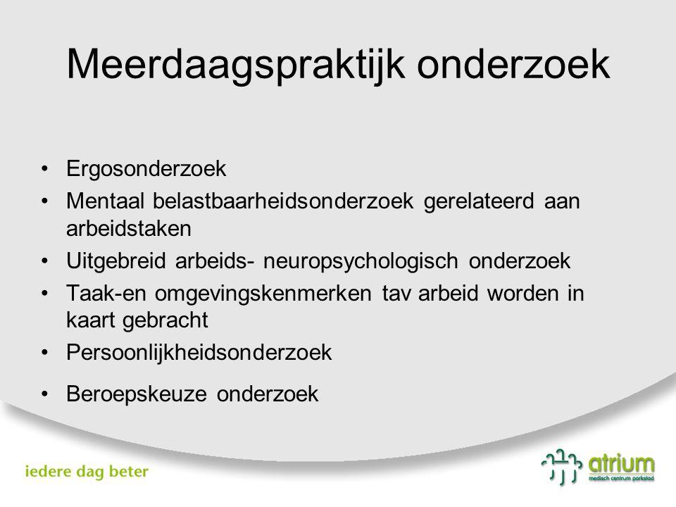 Meerdaagspraktijk onderzoek Ergosonderzoek Mentaal belastbaarheidsonderzoek gerelateerd aan arbeidstaken Uitgebreid arbeids- neuropsychologisch onderz
