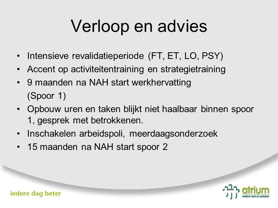 Verloop en advies Intensieve revalidatieperiode (FT, ET, LO, PSY) Accent op activiteitentraining en strategietraining 9 maanden na NAH start werkherva