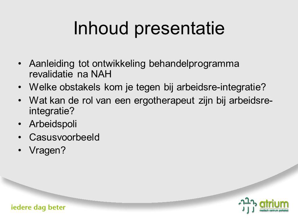 Inhoud presentatie Aanleiding tot ontwikkeling behandelprogramma revalidatie na NAH Welke obstakels kom je tegen bij arbeidsre-integratie? Wat kan de
