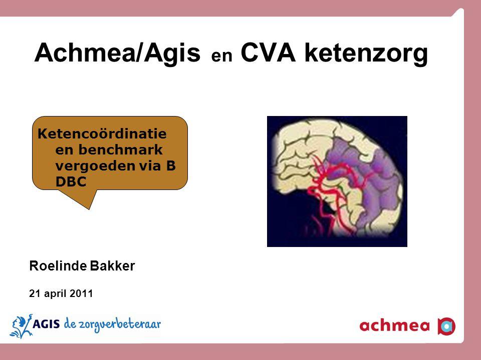 Achmea/Agis en CVA ketenzorg Roelinde Bakker 21 april 2011 Ketencoördinatie en benchmark vergoeden via B DBC