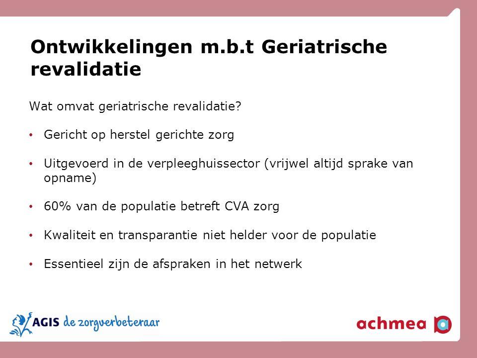 Ontwikkelingen m.b.t Geriatrische revalidatie Wat omvat geriatrische revalidatie? Gericht op herstel gerichte zorg Uitgevoerd in de verpleeghuissector
