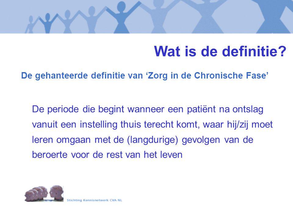 De gehanteerde definitie van 'Zorg in de Chronische Fase' De periode die begint wanneer een patiënt na ontslag vanuit een instelling thuis terecht kom
