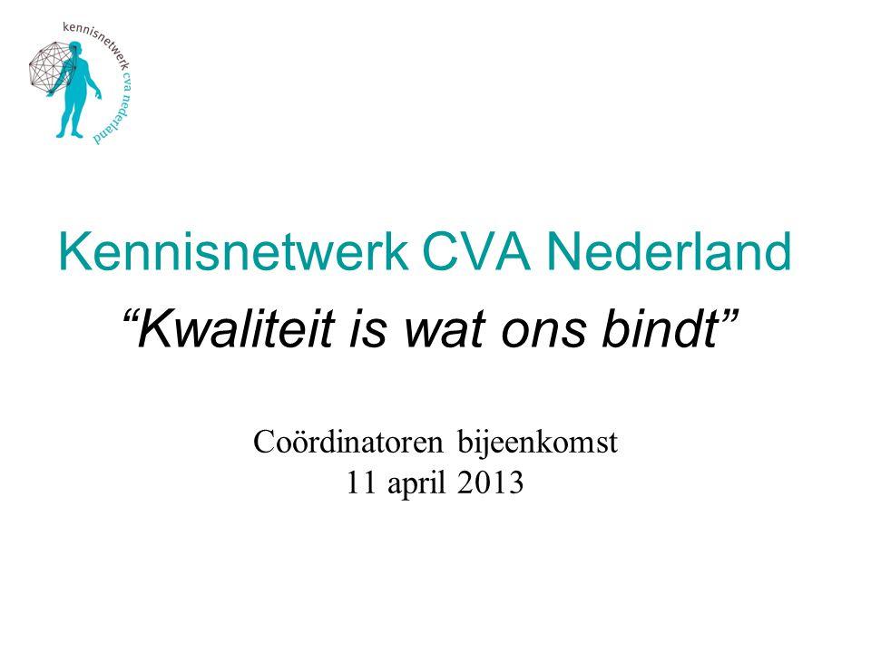 """Coördinatoren bijeenkomst 11 april 2013 Kennisnetwerk CVA Nederland """"Kwaliteit is wat ons bindt"""""""