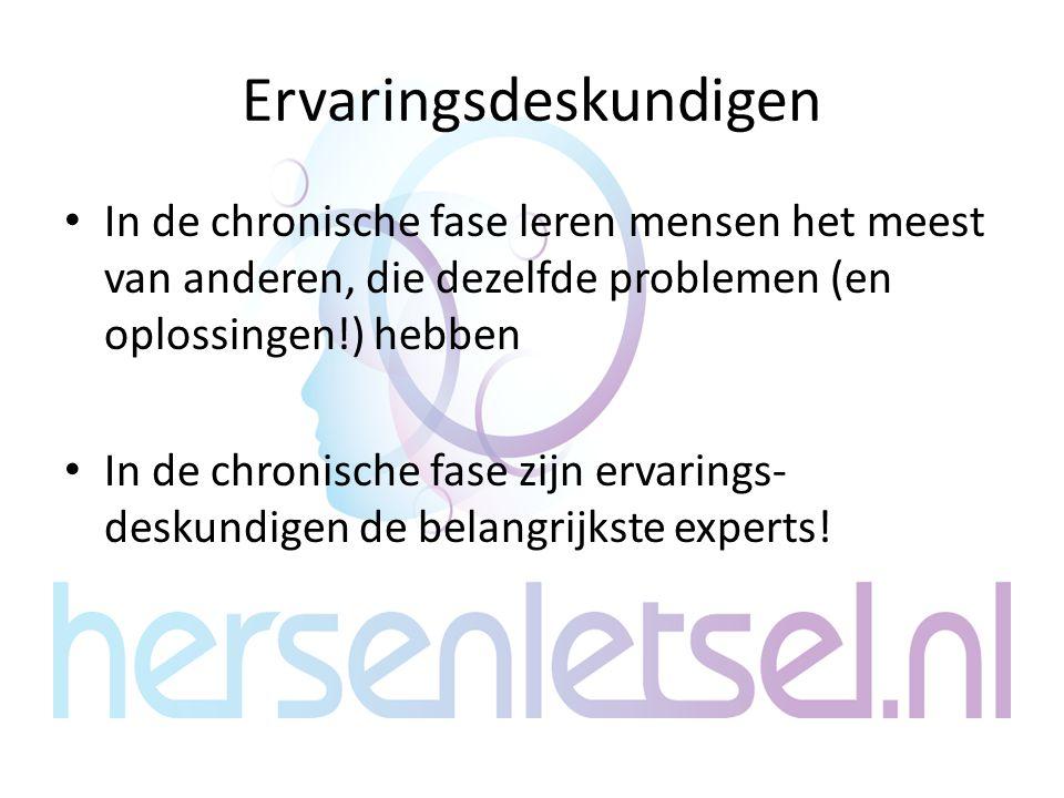 Ervaringsdeskundigen In de chronische fase leren mensen het meest van anderen, die dezelfde problemen (en oplossingen!) hebben In de chronische fase zijn ervarings- deskundigen de belangrijkste experts!