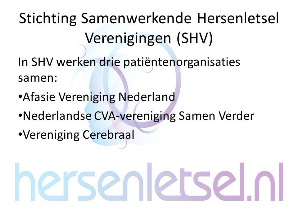 Stichting Samenwerkende Hersenletsel Verenigingen (SHV) In SHV werken drie patiëntenorganisaties samen: Afasie Vereniging Nederland Nederlandse CVA-vereniging Samen Verder Vereniging Cerebraal