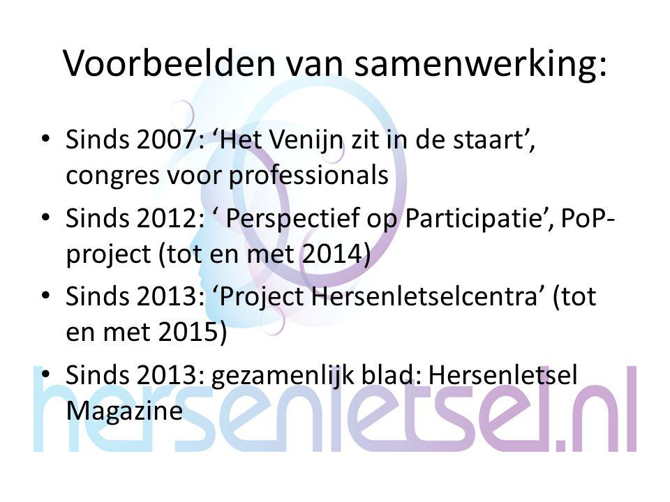 Voorbeelden van samenwerking: Sinds 2007: 'Het Venijn zit in de staart', congres voor professionals Sinds 2012: ' Perspectief op Participatie', PoP- project (tot en met 2014) Sinds 2013: 'Project Hersenletselcentra' (tot en met 2015) Sinds 2013: gezamenlijk blad: Hersenletsel Magazine