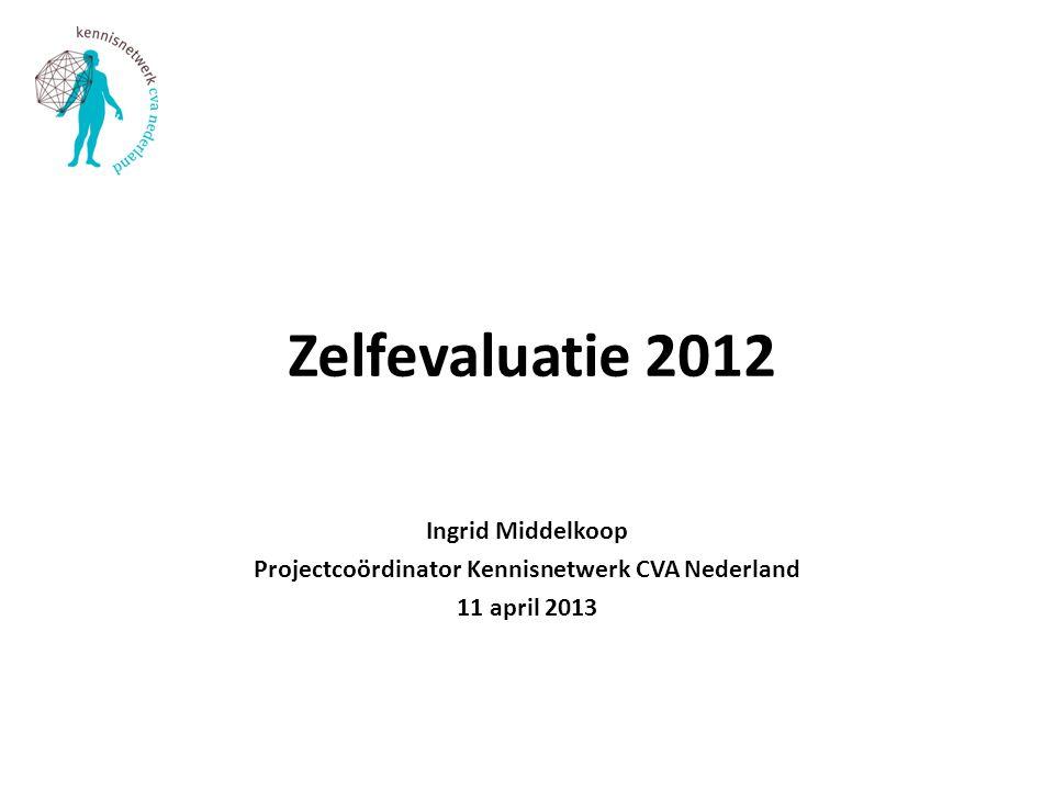 Zelfevaluatie 2012 Ingrid Middelkoop Projectcoördinator Kennisnetwerk CVA Nederland 11 april 2013