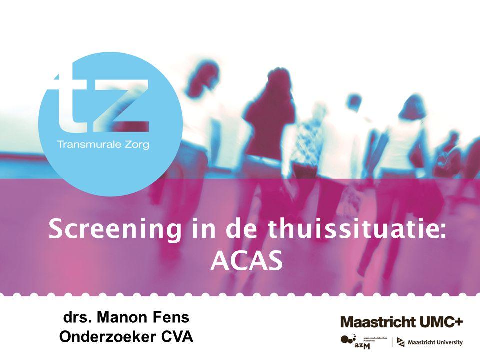 Screening in de thuissituatie: ACAS drs. Manon Fens Onderzoeker CVA