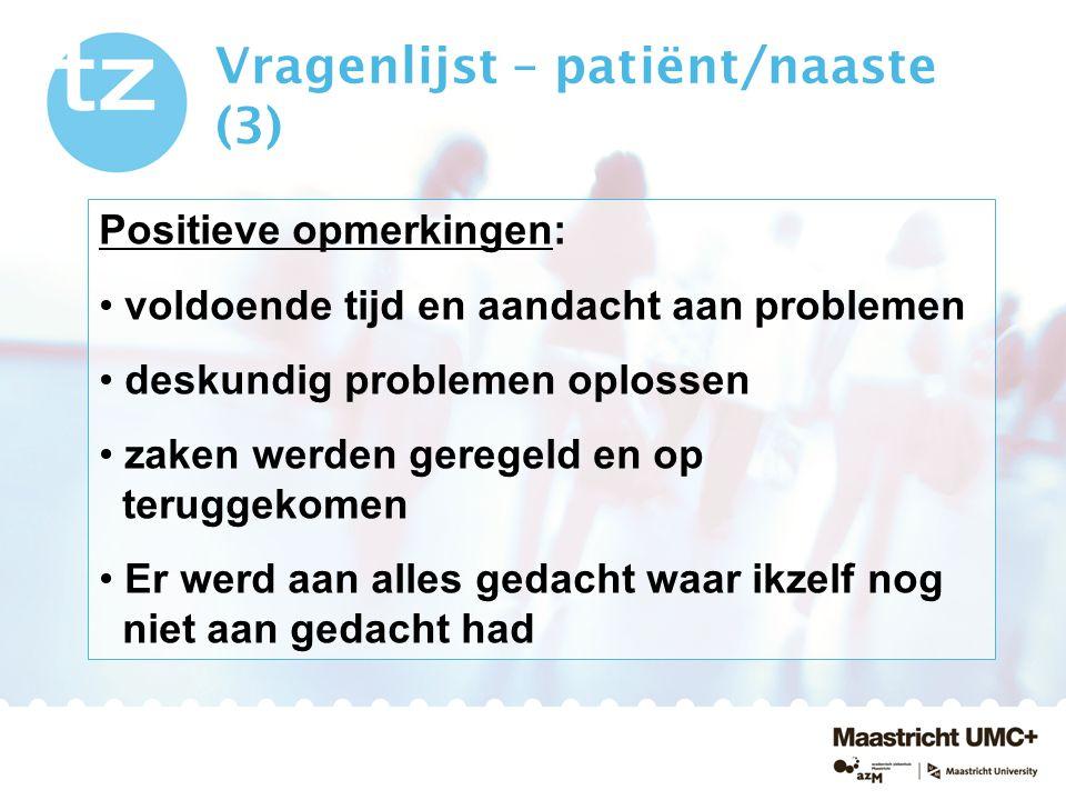 Vragenlijst – patiënt/naaste (3) Positieve opmerkingen: voldoende tijd en aandacht aan problemen deskundig problemen oplossen zaken werden geregeld en