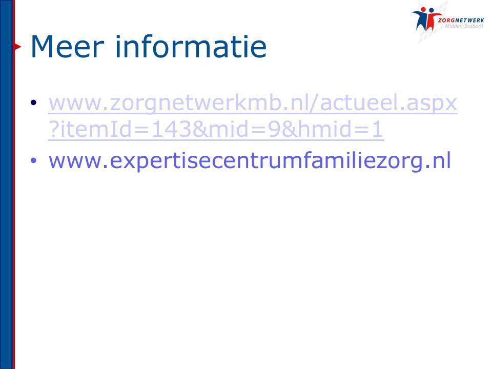 Meer informatie www.zorgnetwerkmb.nl/actueel.aspx itemId=143&mid=9&hmid=1 www.zorgnetwerkmb.nl/actueel.aspx itemId=143&mid=9&hmid=1 www.expertisecentrumfamiliezorg.nl