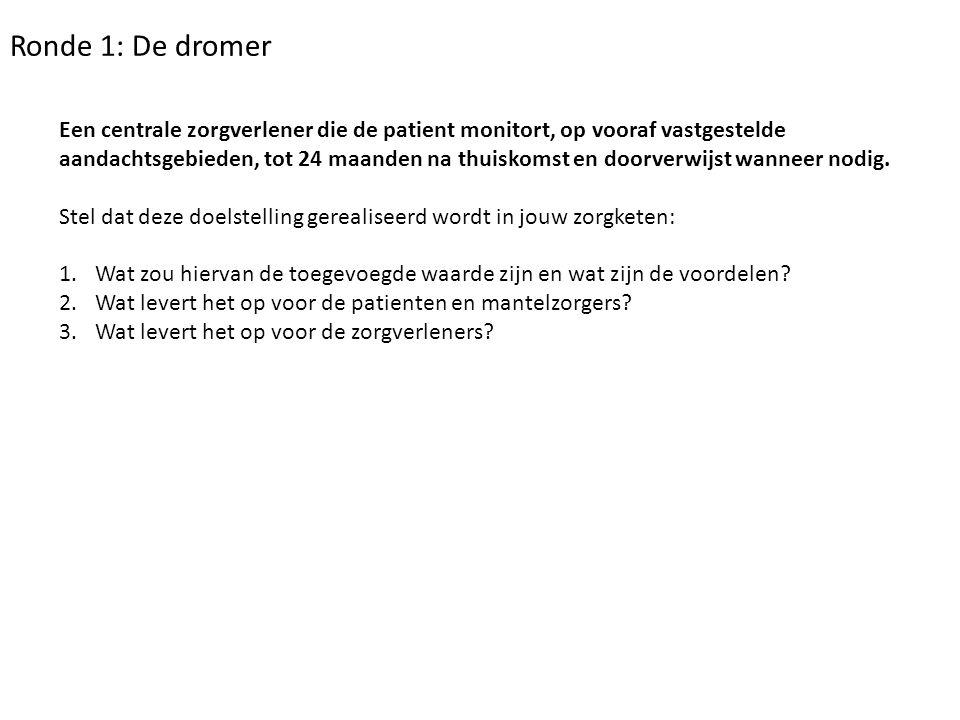 Ronde 1: De dromer Een centrale zorgverlener die de patient monitort, op vooraf vastgestelde aandachtsgebieden, tot 24 maanden na thuiskomst en doorve