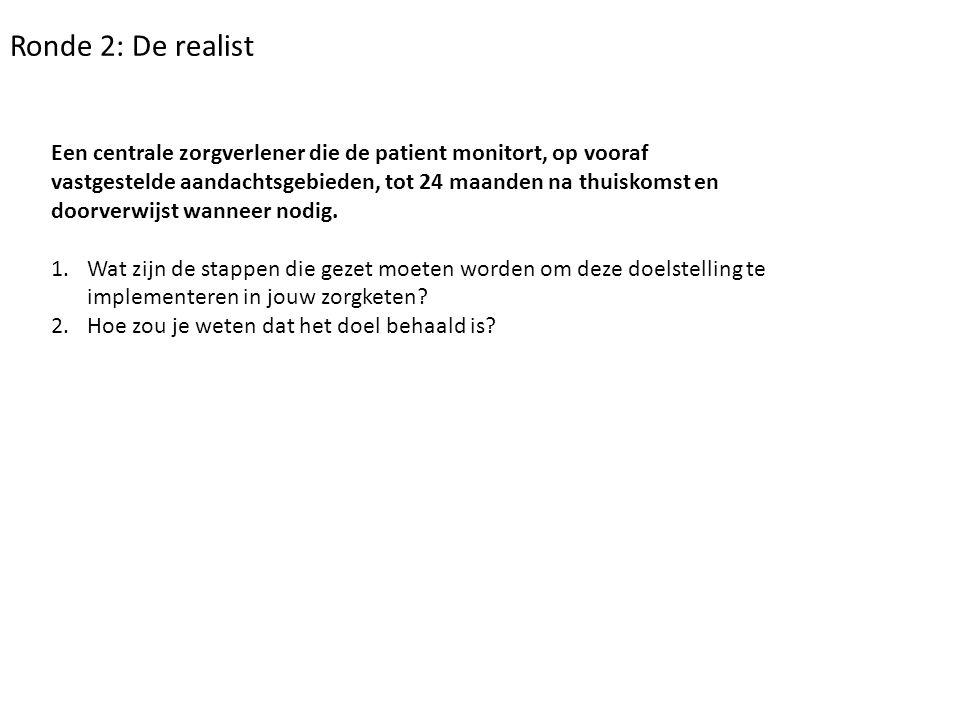 Ronde 2: De realist Een centrale zorgverlener die de patient monitort, op vooraf vastgestelde aandachtsgebieden, tot 24 maanden na thuiskomst en doorv