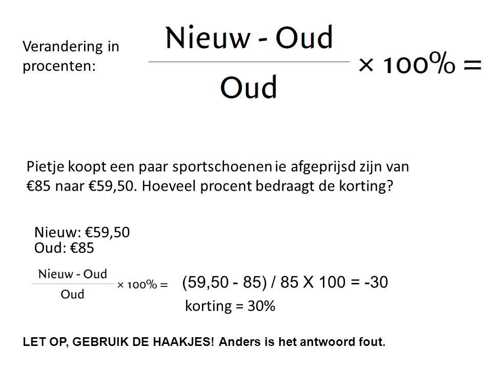 Verandering in procenten: Pietje koopt een paar sportschoenen ie afgeprijsd zijn van €85 naar €59,50. Hoeveel procent bedraagt de korting? Nieuw: €59,