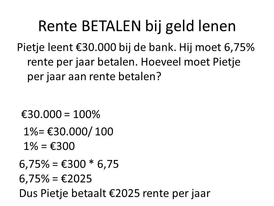 Rente BETALEN bij geld lenen Pietje leent €30.000 bij de bank. Hij moet 6,75% rente per jaar betalen. Hoeveel moet Pietje per jaar aan rente betalen?