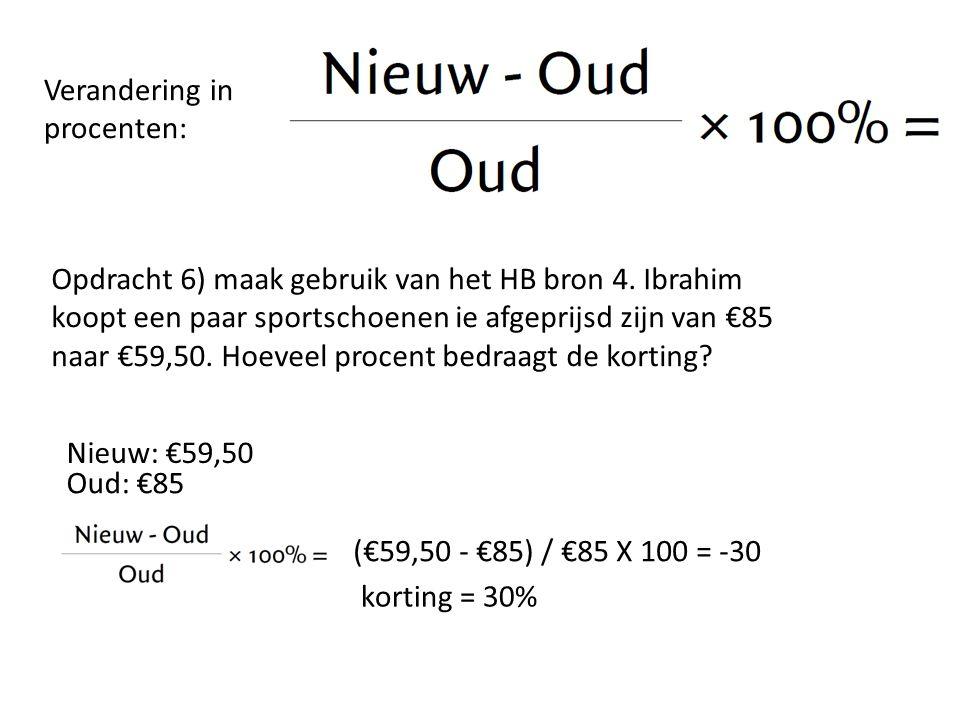 Verandering in procenten: Opdracht 6) maak gebruik van het HB bron 4. Ibrahim koopt een paar sportschoenen ie afgeprijsd zijn van €85 naar €59,50. Hoe