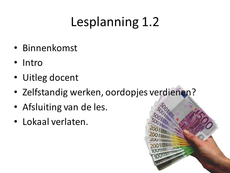 Lesplanning 1.2 Binnenkomst Intro Uitleg docent Zelfstandig werken, oordopjes verdienen.
