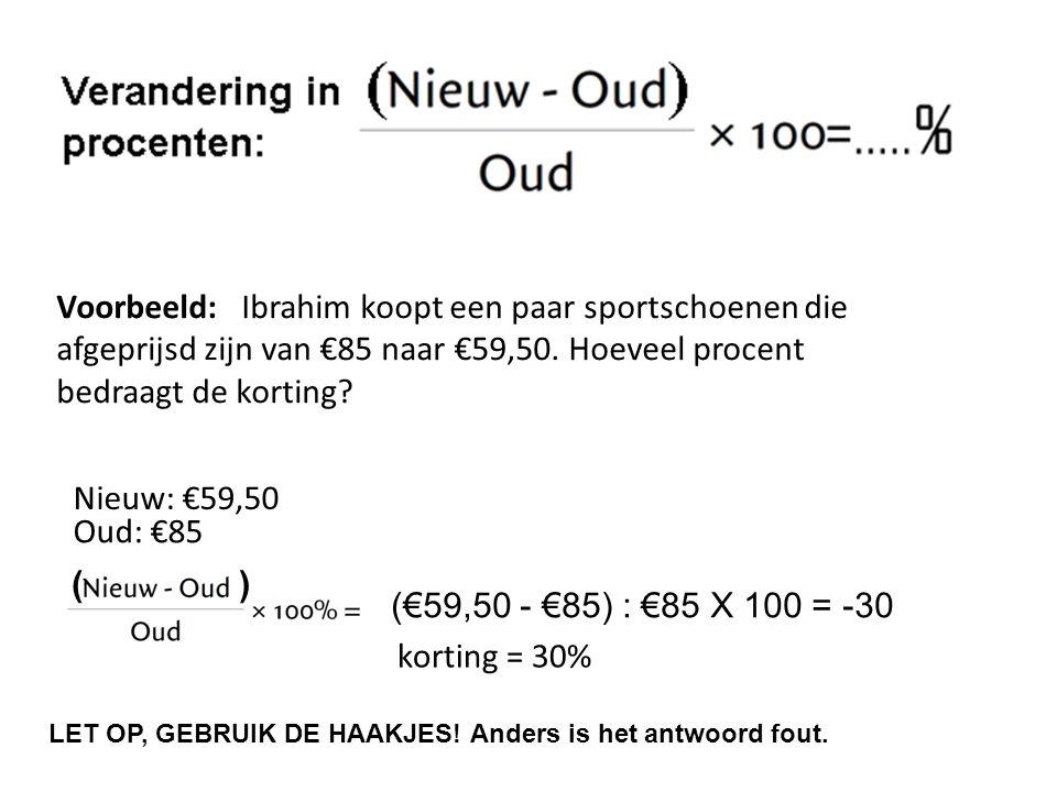 Voorbeeld: Ibrahim koopt een paar sportschoenen die afgeprijsd zijn van €85 naar €59,50. Hoeveel procent bedraagt de korting? Nieuw: €59,50 Oud: €85 (