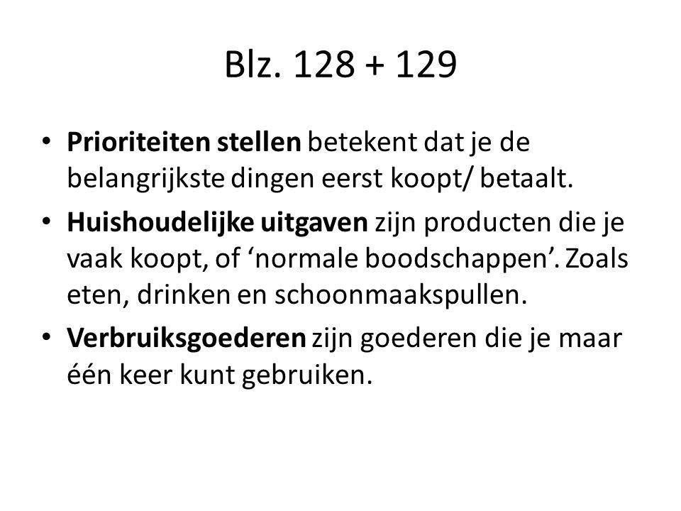 Blz. 128 + 129 Prioriteiten stellen betekent dat je de belangrijkste dingen eerst koopt/ betaalt.