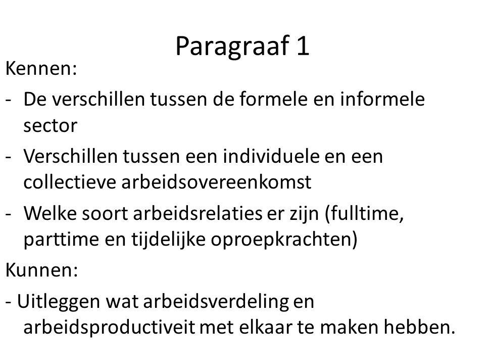 Paragraaf 1 Kennen: -De verschillen tussen de formele en informele sector -Verschillen tussen een individuele en een collectieve arbeidsovereenkomst -